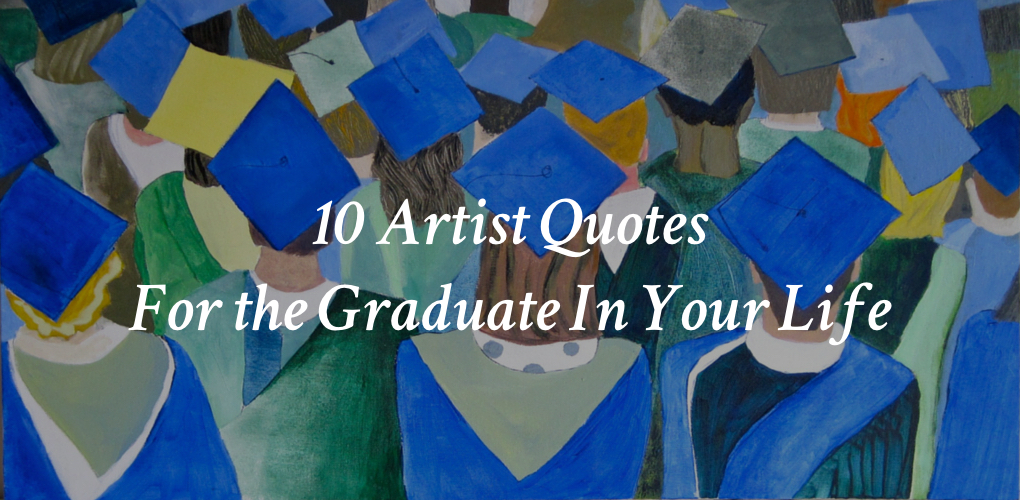 10 Artist Quotes For The Graduate In Your Life Canvas A Blog By